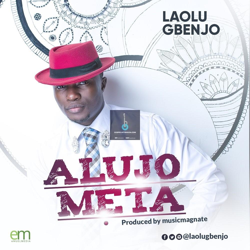 DOWNLOAD MP3] Laolu Gbenjo - ALujo Meta [Prod  By Wilson Joel