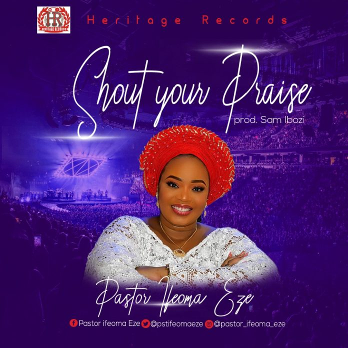 DOWNLOAD MP3 + VIDEO] Pastor Ifeoma Eze - Shout Your Praise