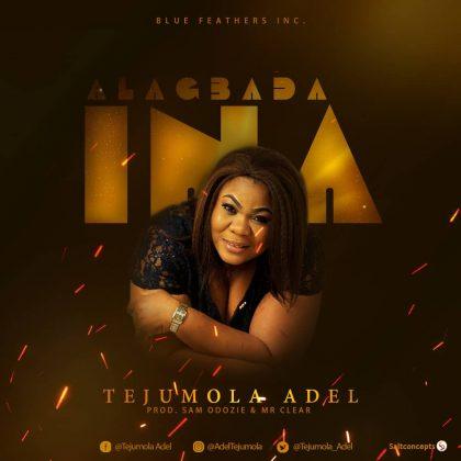 [MUSIC PREMIERE] Tejumola Adel – Alagbada Ina || @Tejumola_Adel