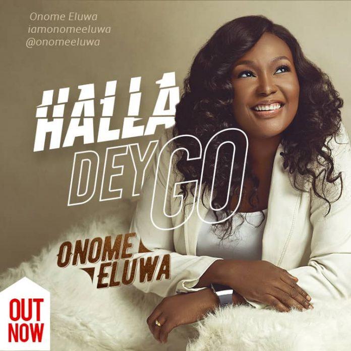 DOWNLOAD MP3] Onome Eluwa Releases - Halla Dey Go » GospelHitsNaija