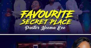 DOWNLOAD MP3 + VIDEO: Pastor Ifeoma Eze - Favourite Secret Place