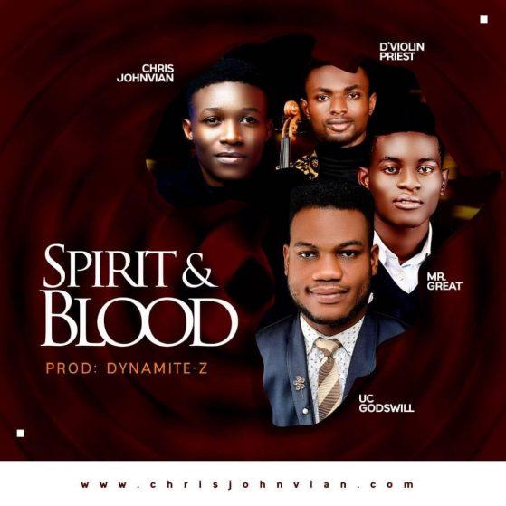 Spirit And Blood - Uc Godswill Ft. Mr. Great,D'Violin Priest, Chris Johnvian