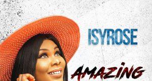 DOWNLOAD MP3+VIDEO LYRICS: Isyrose - Amazing